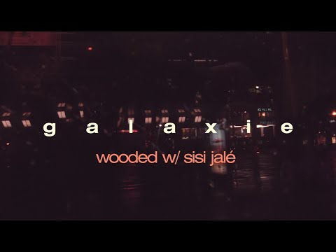 wooded w/ Sisi Jalé - Galaxie (visuals)